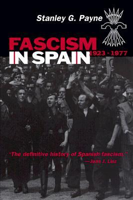 Fascism in Spain, 1923-1977 By Payne, Stanley G.